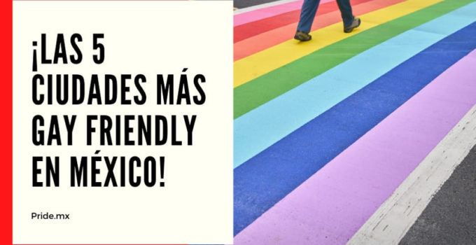 Guía: ¿Cómo vivir en México siendo gay? ¡Las 5 ciudades más gay friendly!